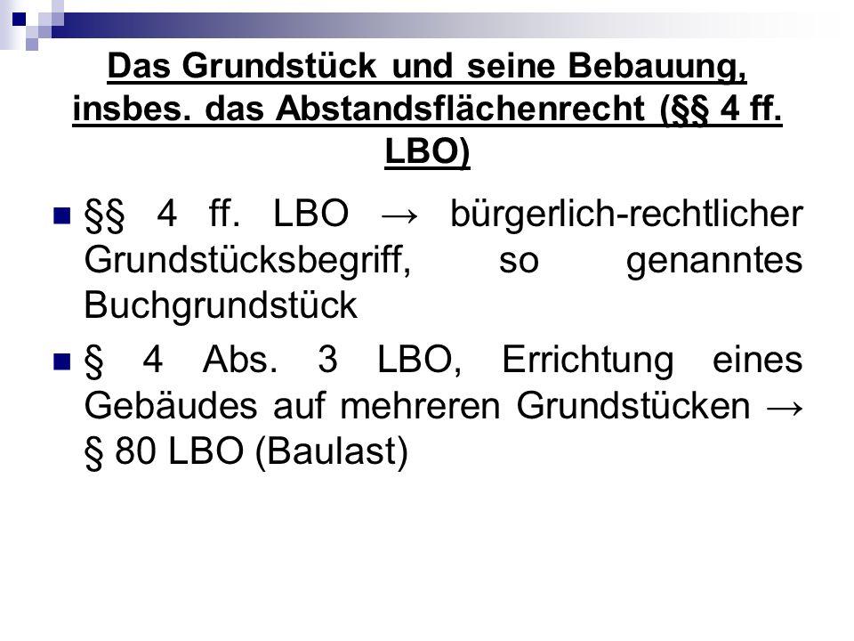 Abstandflächen, § 6 LBO Regelungsziele: Belichtung, Belüftung und Besonnung, Schutz vor Brandübertragung, Schaffung von Freiflächen, die im Rahmen des § 6 LBO die Anlegung von Spielflächen nach § 8 Abs.