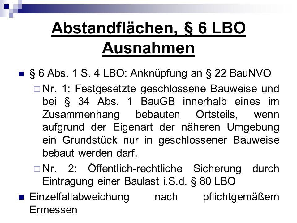 Abstandflächen, § 6 LBO Ausnahmen § 6 Abs. 1 S. 4 LBO: Anknüpfung an § 22 BauNVO Nr. 1: Festgesetzte geschlossene Bauweise und bei § 34 Abs. 1 BauGB i