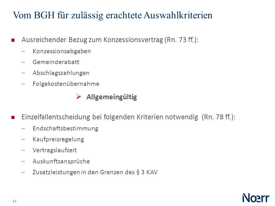 13 Vom BGH für zulässig erachtete Auswahlkriterien Ausreichender Bezug zum Konzessionsvertrag (Rn. 73 ff.): Konzessionsabgaben Gemeinderabatt Abschlag