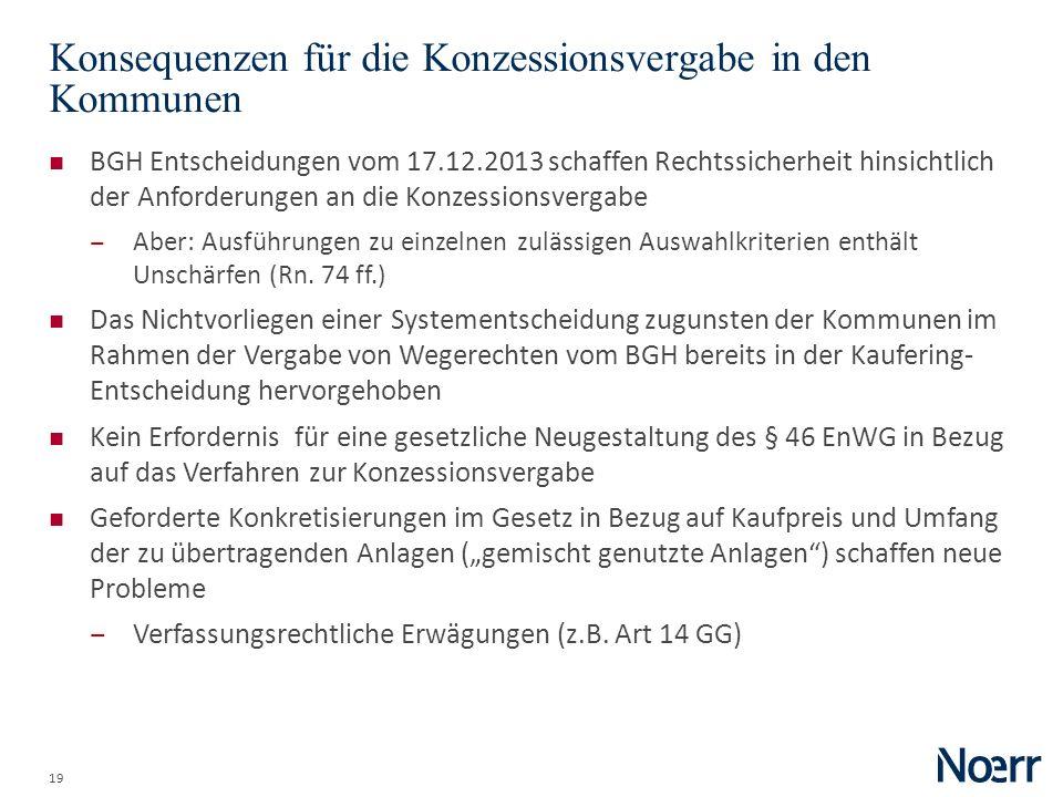 19 Konsequenzen für die Konzessionsvergabe in den Kommunen BGH Entscheidungen vom 17.12.2013 schaffen Rechtssicherheit hinsichtlich der Anforderungen