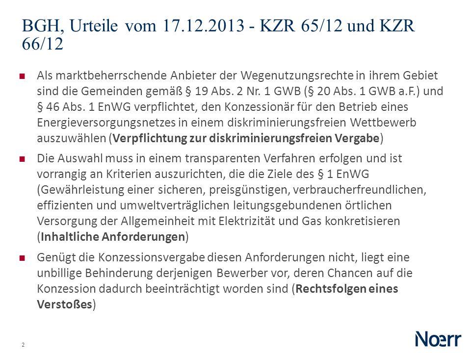 2 BGH, Urteile vom 17.12.2013 - KZR 65/12 und KZR 66/12 Als marktbeherrschende Anbieter der Wegenutzungsrechte in ihrem Gebiet sind die Gemeinden gemä