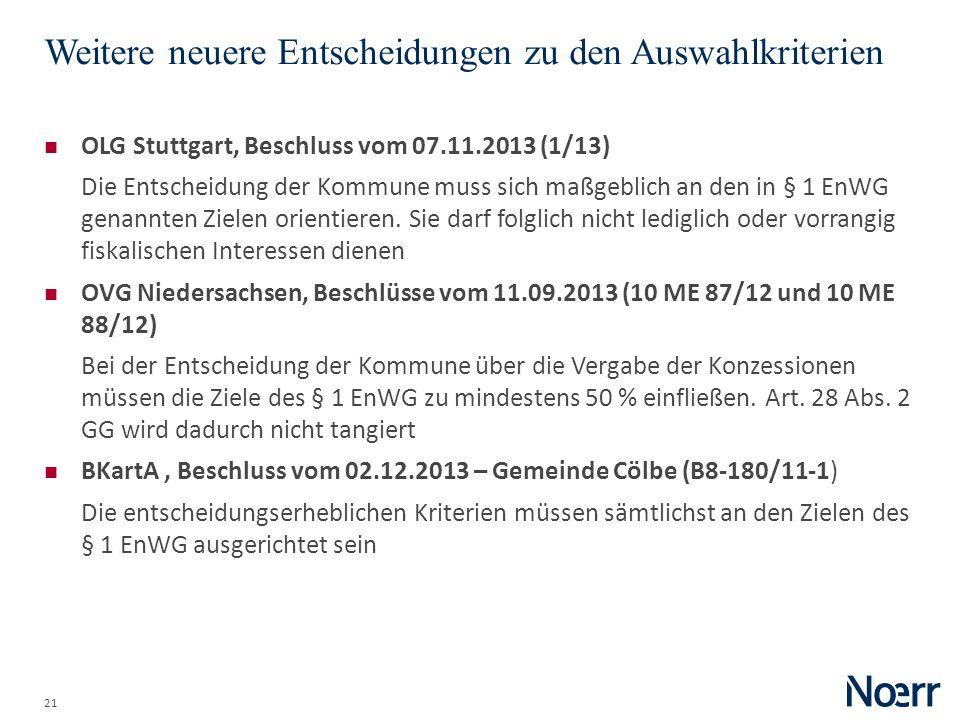 21 Weitere neuere Entscheidungen zu den Auswahlkriterien OLG Stuttgart, Beschluss vom 07.11.2013 (1/13) Die Entscheidung der Kommune muss sich maßgebl