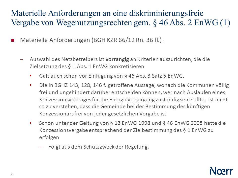 9 Materielle Anforderungen an eine diskriminierungsfreie Vergabe von Wegenutzungsrechten gem. § 46 Abs. 2 EnWG (1) Materielle Anforderungen (BGH KZR 6