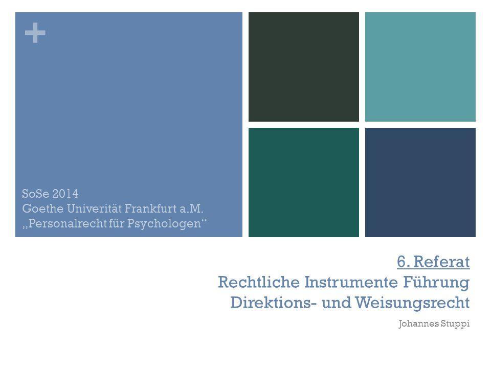 + 6. Referat Rechtliche Instrumente Führung Direktions- und Weisungsrecht Johannes Stuppi SoSe 2014 Goethe Univerität Frankfurt a.M. Personalrecht für