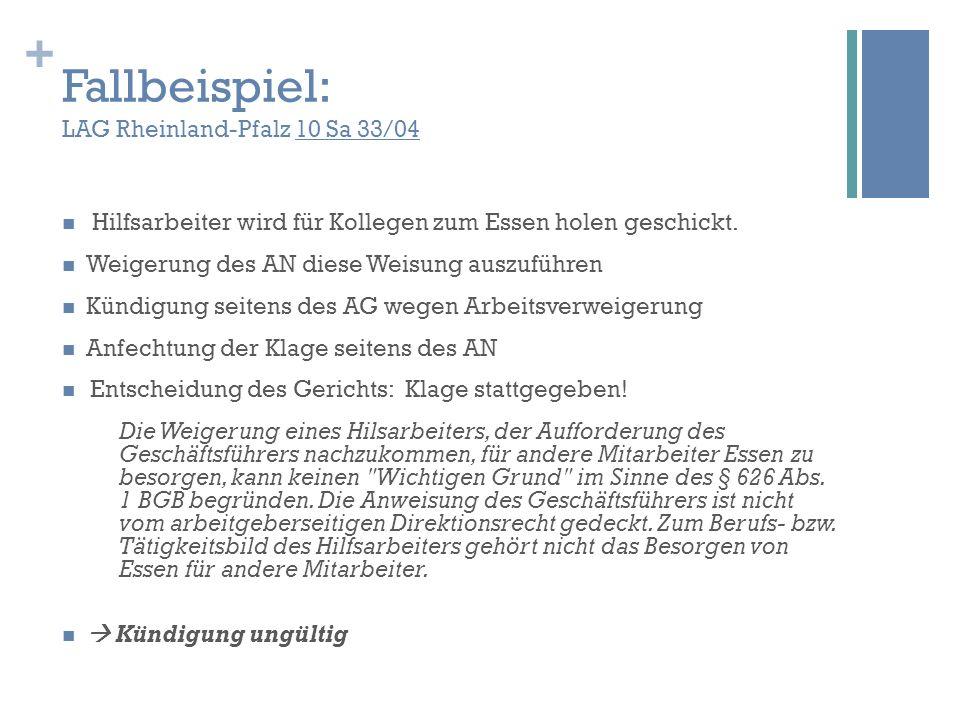 + Fallbeispiel: LAG Rheinland-Pfalz 10 Sa 33/04 Hilfsarbeiter wird für Kollegen zum Essen holen geschickt. Weigerung des AN diese Weisung auszuführen