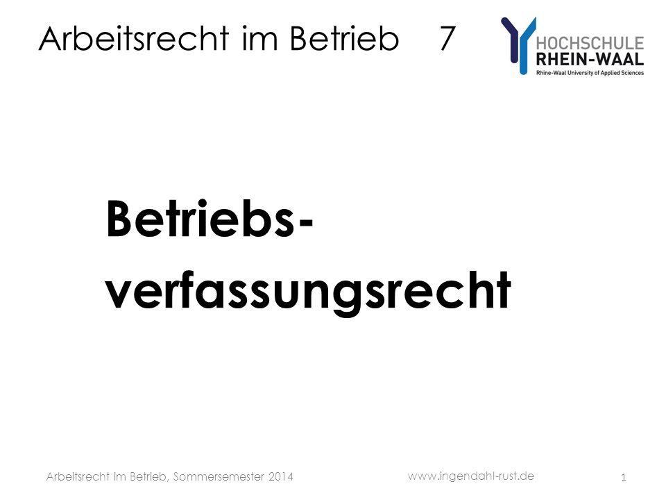 Arbeitsrecht im Betrieb 7 Betriebs- verfassungsrecht 1 www.ingendahl-rust.de Arbeitsrecht im Betrieb, Sommersemester 2014