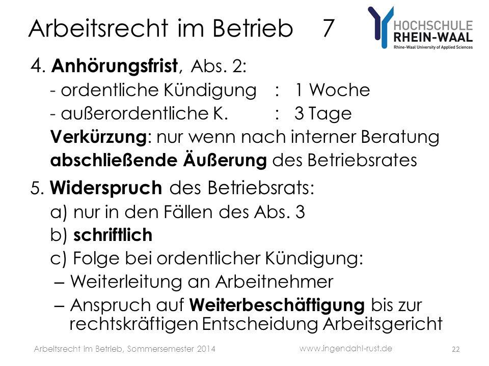 Arbeitsrecht im Betrieb 7 4. Anhörungsfrist, Abs. 2: - ordentliche Kündigung : 1 Woche - außerordentliche K.: 3 Tage Verkürzung : nur wenn nach intern