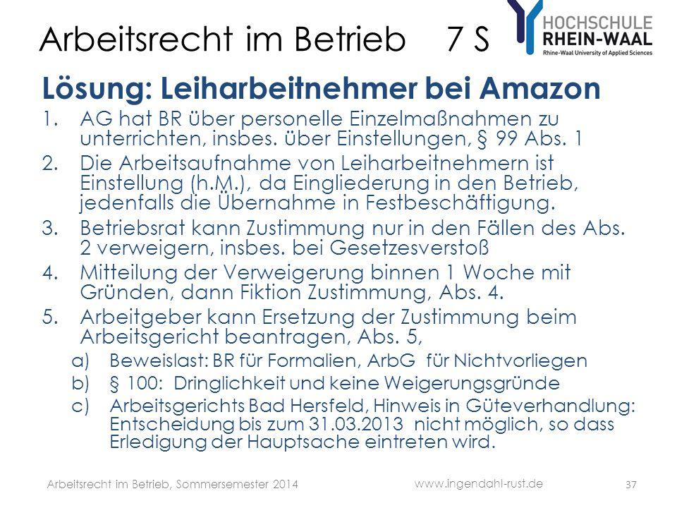Arbeitsrecht im Betrieb 7 S Lösung: Leiharbeitnehmer bei Amazon 1.AG hat BR über personelle Einzelmaßnahmen zu unterrichten, insbes. über Einstellunge