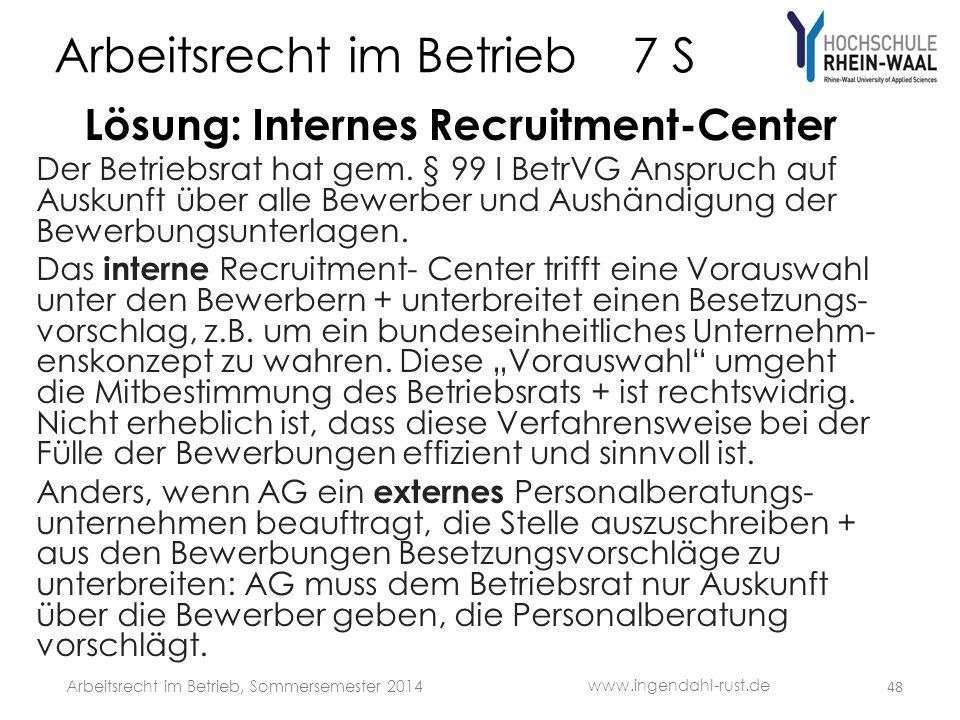 Arbeitsrecht im Betrieb 7 S Lösung: Internes Recruitment-Center Der Betriebsrat hat gem. § 99 I BetrVG Anspruch auf Auskunft über alle Bewerber und Au