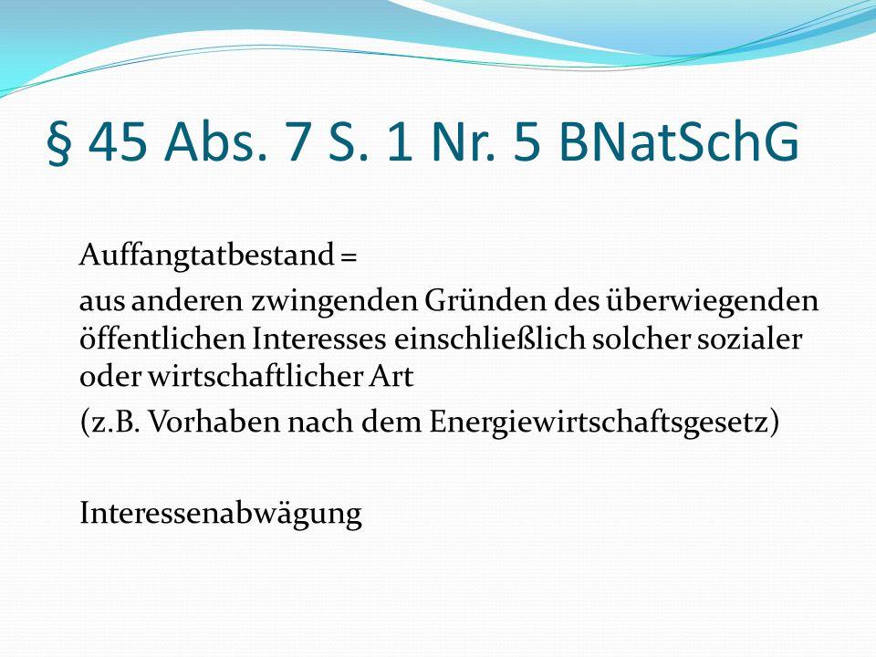 § 45 Abs. 7 S. 1 Nr. 5 BNatSchG Auffangtatbestand = aus anderen zwingenden Gründen des überwiegenden öffentlichen Interesses einschließlich solcher so