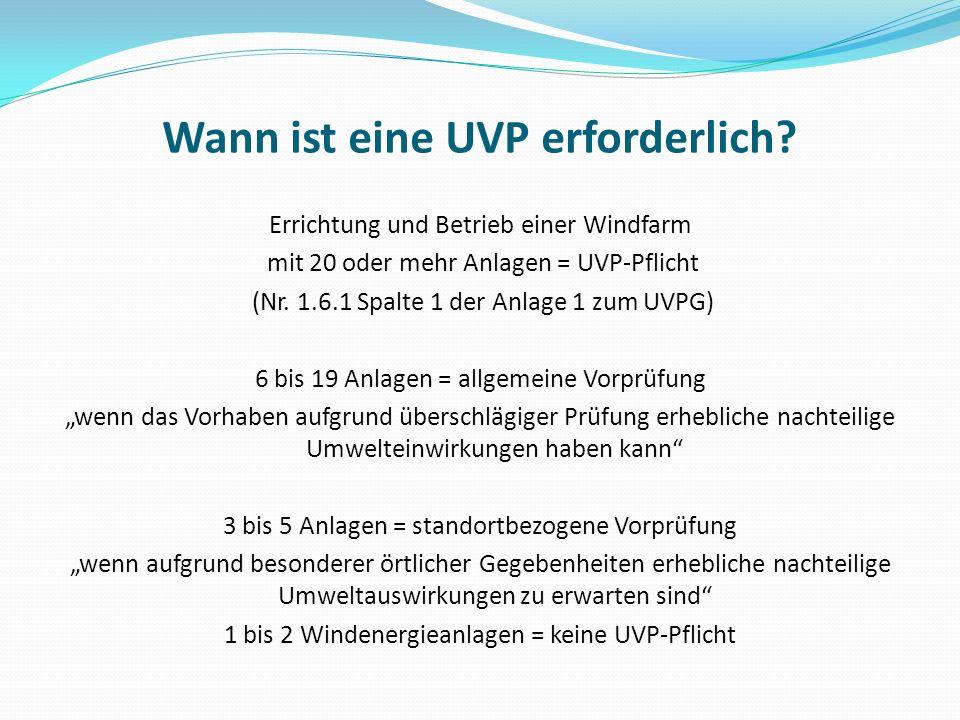 Wann ist eine UVP erforderlich? Errichtung und Betrieb einer Windfarm mit 20 oder mehr Anlagen = UVP-Pflicht (Nr. 1.6.1 Spalte 1 der Anlage 1 zum UVPG