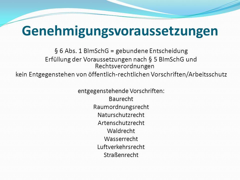Genehmigungsvoraussetzungen § 6 Abs. 1 BImSchG = gebundene Entscheidung Erfüllung der Voraussetzungen nach § 5 BImSchG und Rechtsverordnungen kein Ent