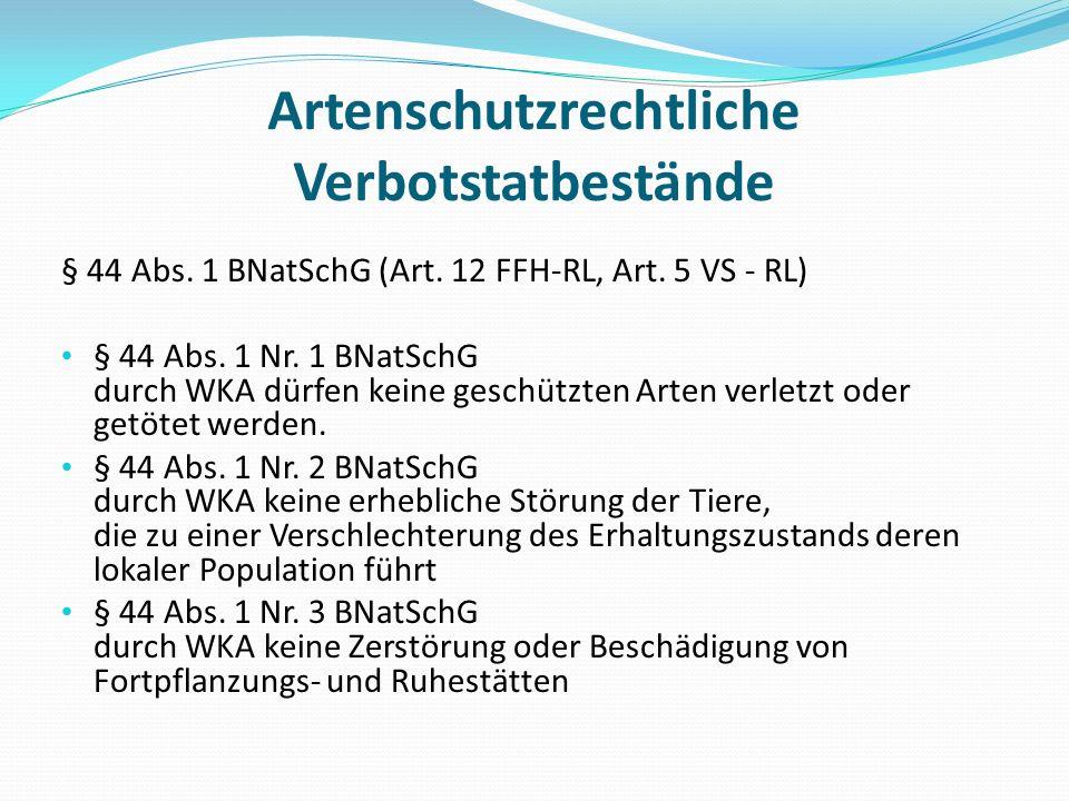 Artenschutzrechtliche Verbotstatbestände § 44 Abs. 1 BNatSchG (Art. 12 FFH-RL, Art. 5 VS - RL) § 44 Abs. 1 Nr. 1 BNatSchG durch WKA dürfen keine gesch
