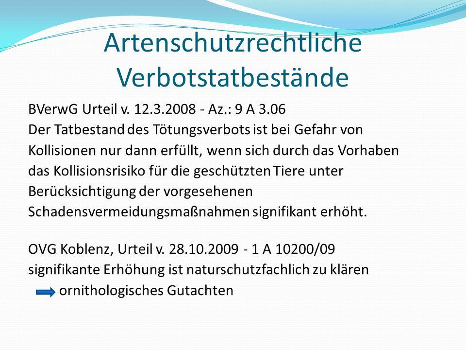 Artenschutzrechtliche Verbotstatbestände BVerwG Urteil v. 12.3.2008 - Az.: 9 A 3.06 Der Tatbestand des Tötungsverbots ist bei Gefahr von Kollisionen n