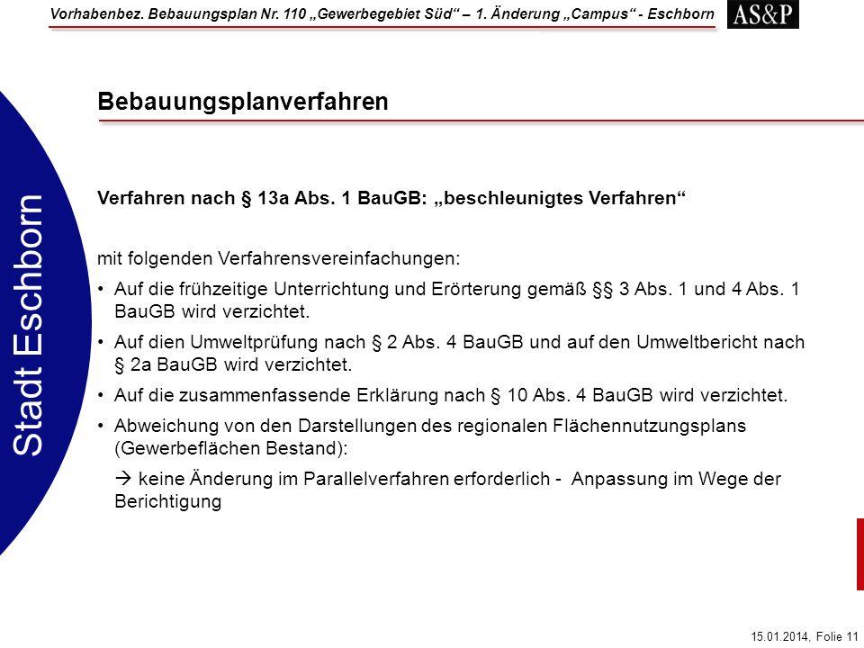 Vorhabenbez. Bebauungsplan Nr. 110 Gewerbegebiet Süd – 1. Änderung Campus - Eschborn 15.01.2014, Folie 11 Stadt Eschborn Verfahren nach § 13a Abs. 1 B