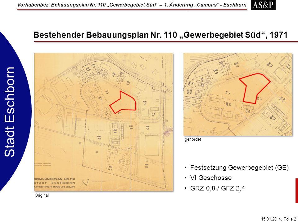 Vorhabenbez. Bebauungsplan Nr. 110 Gewerbegebiet Süd – 1. Änderung Campus - Eschborn 15.01.2014, Folie 2 Stadt Eschborn Bestehender Bebauungsplan Nr.