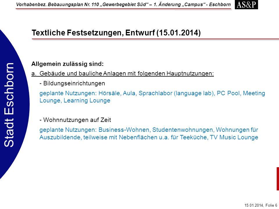 Vorhabenbez. Bebauungsplan Nr. 110 Gewerbegebiet Süd – 1. Änderung Campus - Eschborn 15.01.2014, Folie 6 Stadt Eschborn Allgemein zulässig sind: a.Geb