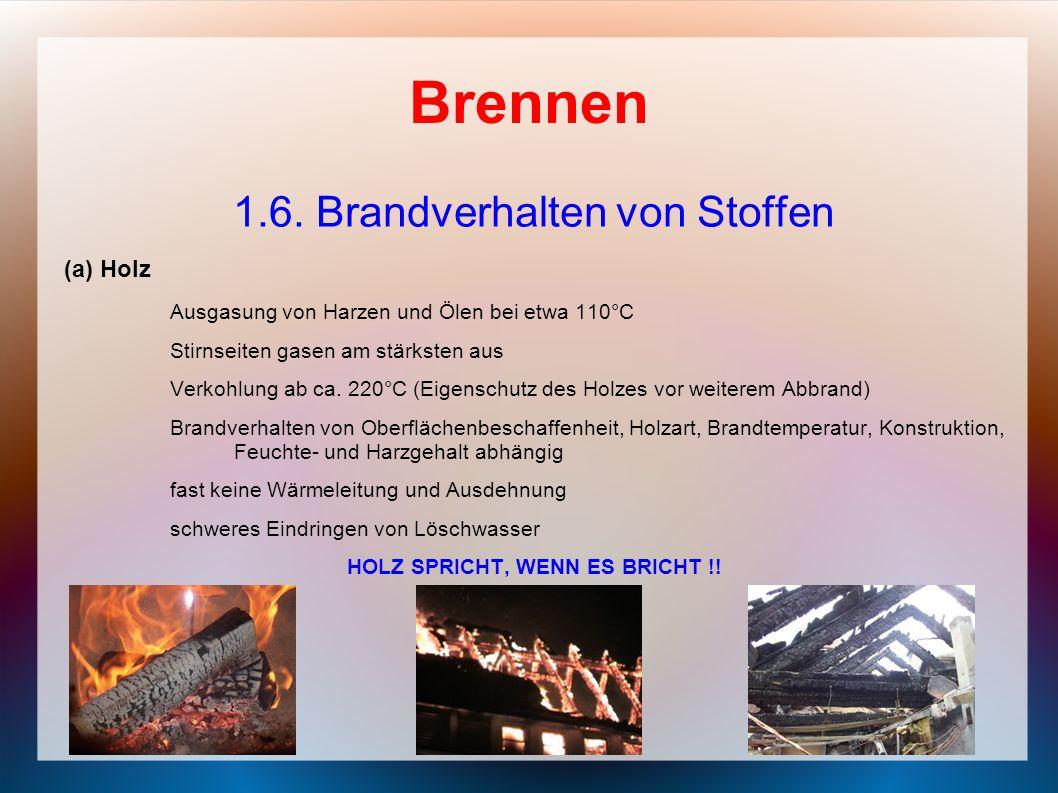 Brennen 1.6. Brandverhalten von Stoffen (a) Holz Ausgasung von Harzen und Ölen bei etwa 110°C Stirnseiten gasen am stärksten aus Verkohlung ab ca. 220