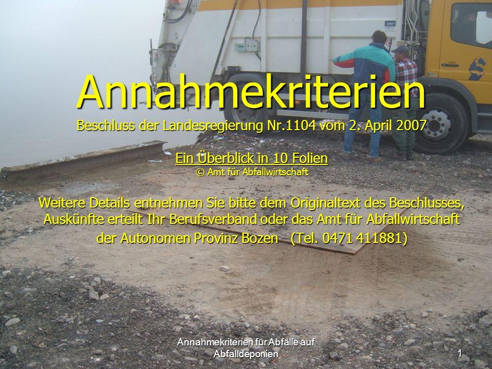 Annahmekriterien für Abfälle auf Abfalldeponien1 Annahmekriterien Beschluss der Landesregierung Nr.1104 vom 2.