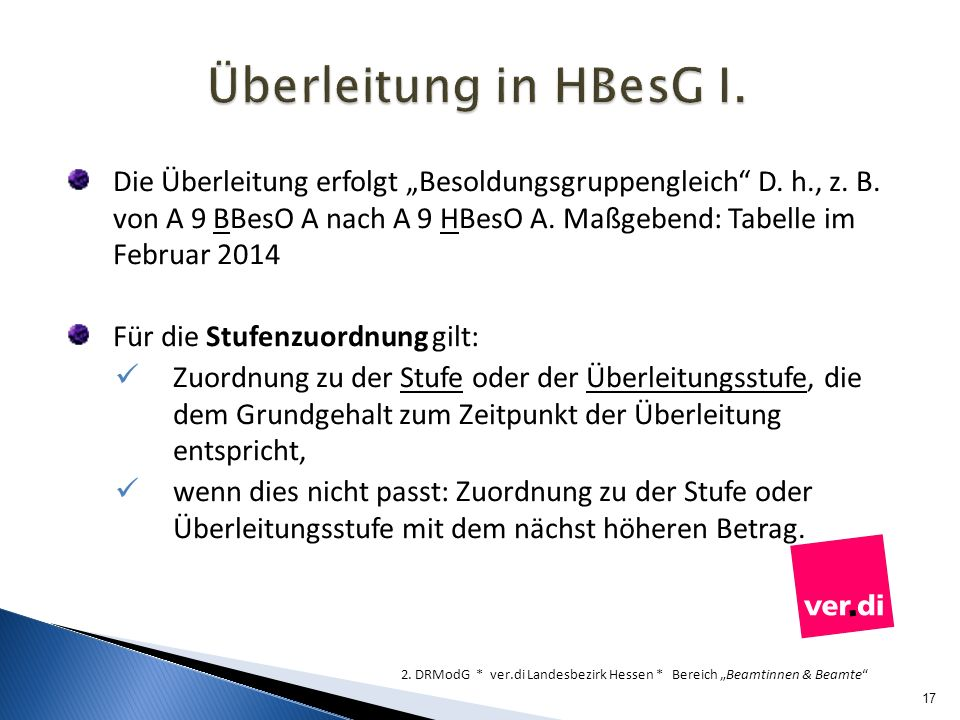 Die Überleitung erfolgt Besoldungsgruppengleich D. h., z. B. von A 9 BBesO A nach A 9 HBesO A. Maßgebend: Tabelle im Februar 2014 Für die Stufenzuordn
