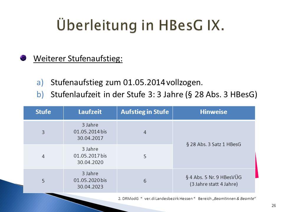 Weiterer Stufenaufstieg: a)Stufenaufstieg zum 01.05.2014 vollzogen. b)Stufenlaufzeit in der Stufe 3: 3 Jahre (§ 28 Abs. 3 HBesG) 26 2. DRModG * ver.di