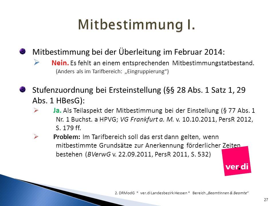 Mitbestimmung bei der Überleitung im Februar 2014: Nein. Es fehlt an einem entsprechenden Mitbestimmungstatbestand. (Anders als im Tarifbereich: Eingr