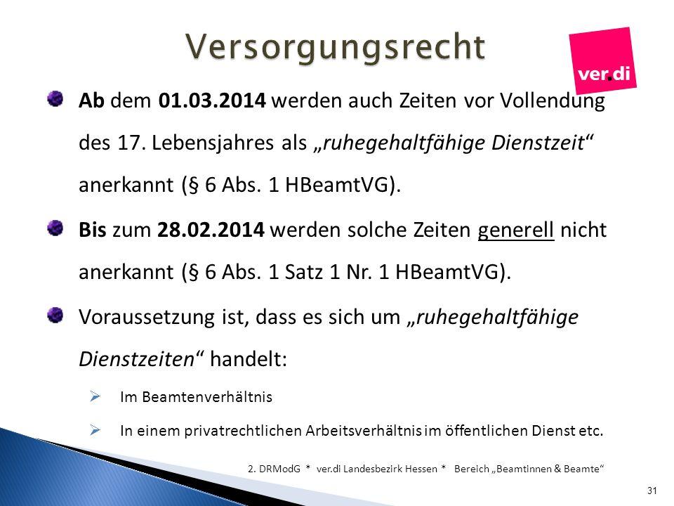 Ab dem 01.03.2014 werden auch Zeiten vor Vollendung des 17. Lebensjahres als ruhegehaltfähige Dienstzeit anerkannt (§ 6 Abs. 1 HBeamtVG). Bis zum 28.0
