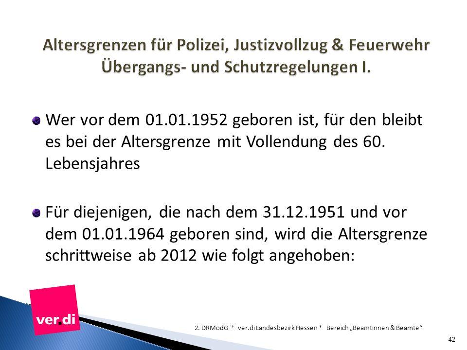 Wer vor dem 01.01.1952 geboren ist, für den bleibt es bei der Altersgrenze mit Vollendung des 60. Lebensjahres Für diejenigen, die nach dem 31.12.1951
