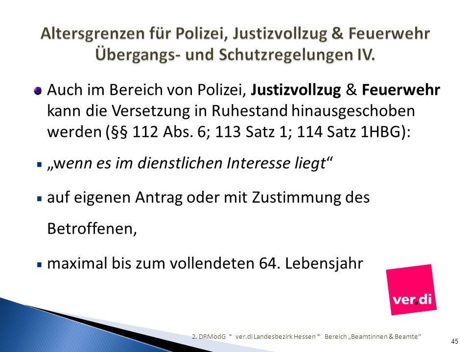Auch im Bereich von Polizei, Justizvollzug & Feuerwehr kann die Versetzung in Ruhestand hinausgeschoben werden (§§ 112 Abs. 6; 113 Satz 1; 114 Satz 1H