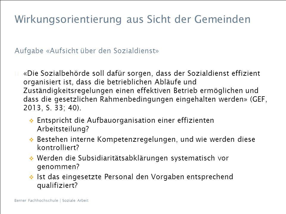 Berner Fachhochschule | Soziale Arbeit Wirkungsorientierung aus Sicht der Gemeinden Aufgabe «Aufsicht über den Sozialdienst» «Die Sozialbehörde soll d