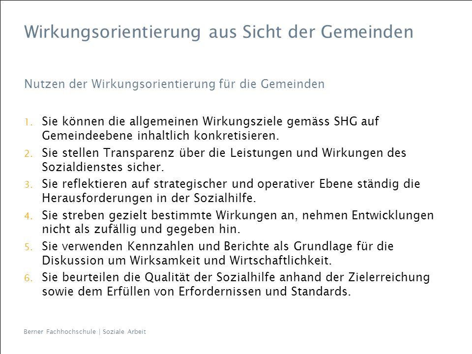 Berner Fachhochschule | Soziale Arbeit Wirkungsorientierung aus Sicht der Gemeinden Nutzen der Wirkungsorientierung für die Gemeinden 1. Sie können di