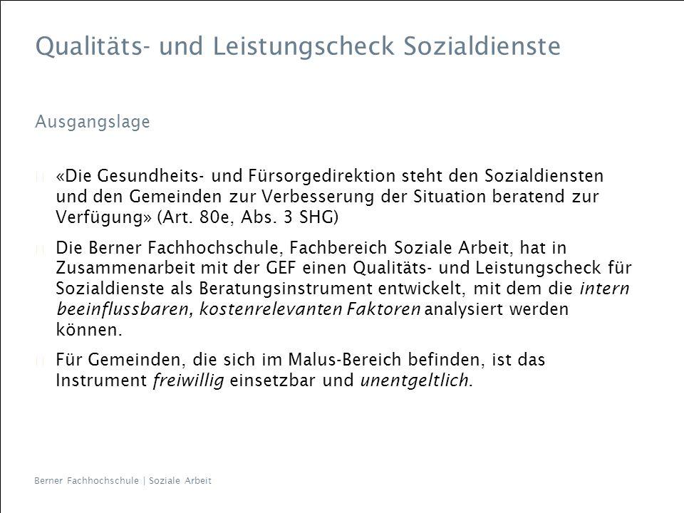 Berner Fachhochschule | Soziale Arbeit Qualitäts- und Leistungscheck Sozialdienste Ausgangslage «Die Gesundheits- und Fürsorgedirektion steht den Sozi