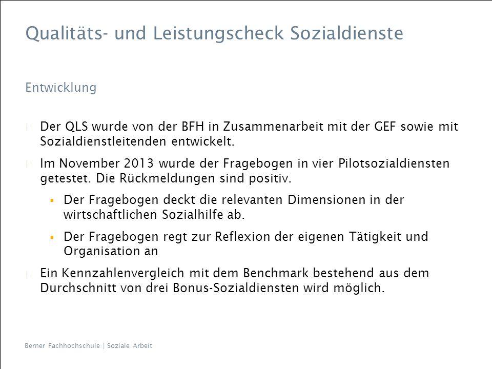 Berner Fachhochschule | Soziale Arbeit Qualitäts- und Leistungscheck Sozialdienste Entwicklung Der QLS wurde von der BFH in Zusammenarbeit mit der GEF