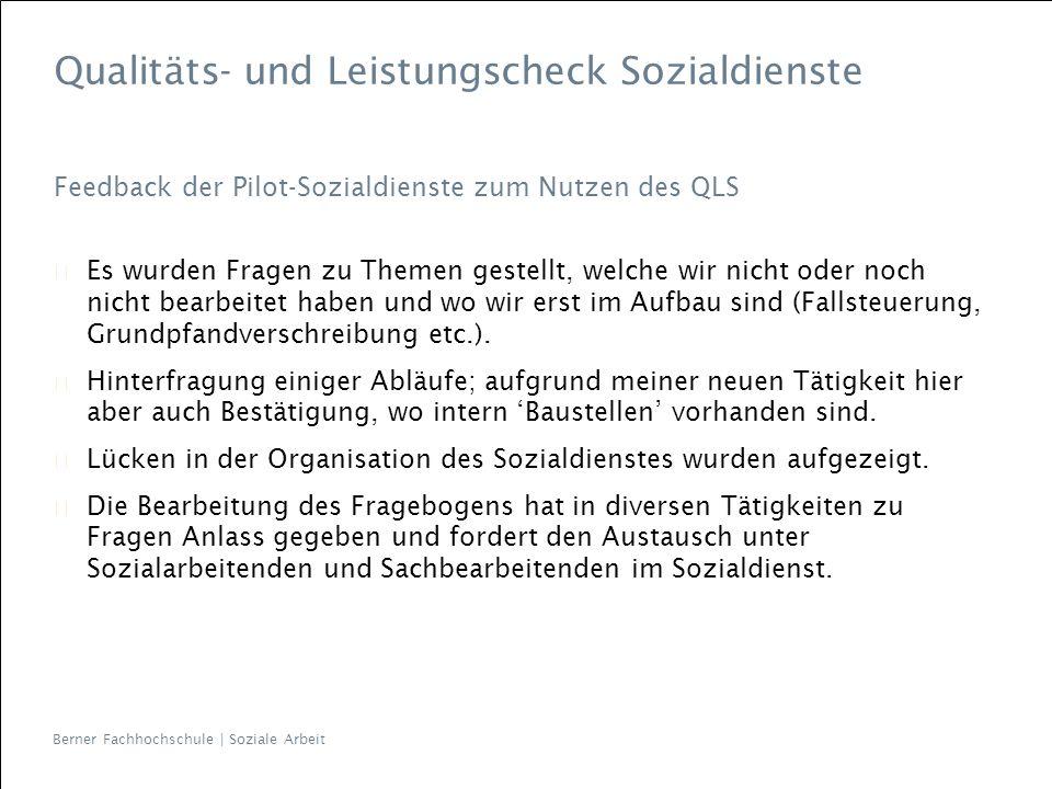 Berner Fachhochschule | Soziale Arbeit Qualitäts- und Leistungscheck Sozialdienste Feedback der Pilot-Sozialdienste zum Nutzen des QLS Es wurden Frage