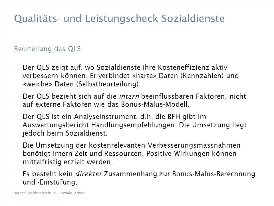 Berner Fachhochschule | Soziale Arbeit Qualitäts- und Leistungscheck Sozialdienste Beurteilung des QLS Der QLS zeigt auf, wo Sozialdienste ihre Kosten