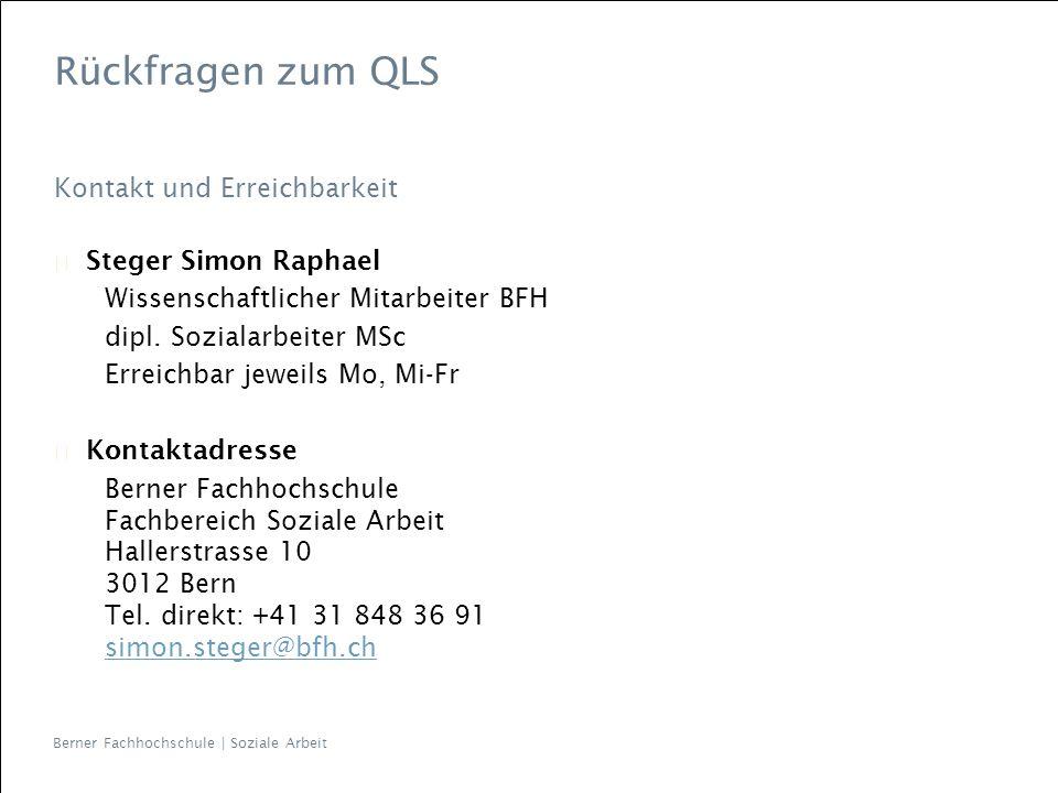 Berner Fachhochschule | Soziale Arbeit Rückfragen zum QLS Kontakt und Erreichbarkeit Steger Simon Raphael Wissenschaftlicher Mitarbeiter BFH dipl. Soz