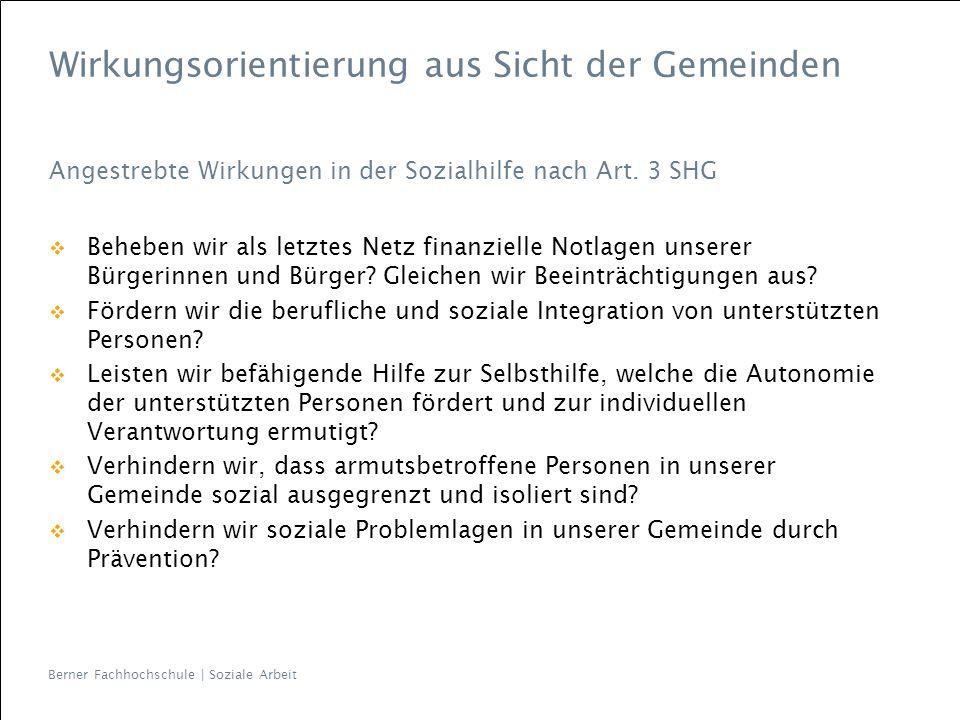 Berner Fachhochschule   Soziale Arbeit Wirkungsorientierung aus Sicht der Gemeinden Glossar Wirkungen sind das mittelbare, kausale Ergebnis der Erbringung von Leistungen (z.B.