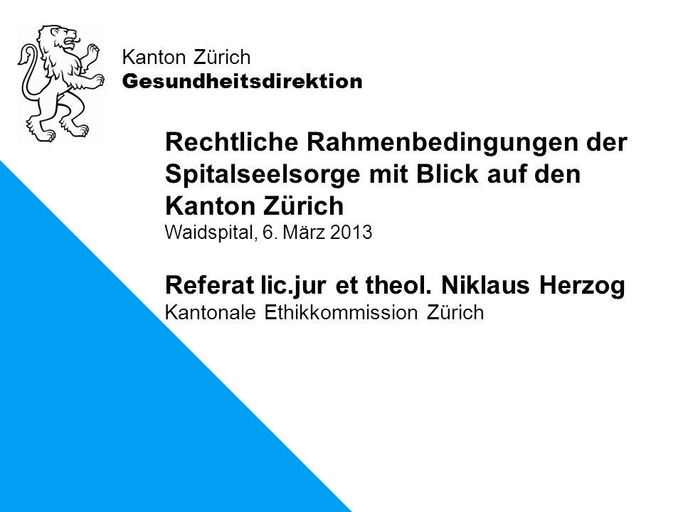 Kanton Zürich Gesundheitsdirektion Rechtliche Rahmenbedingungen der Spitalseelsorge mit Blick auf den Kanton Zürich Waidspital, 6.