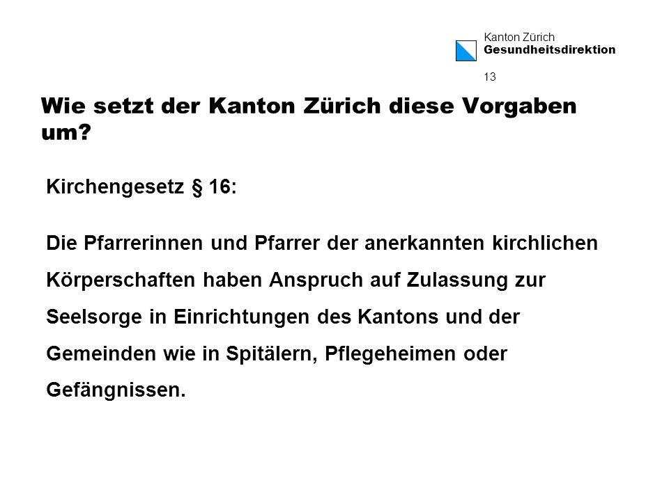 Kanton Zürich Gesundheitsdirektion 13 Wie setzt der Kanton Zürich diese Vorgaben um.
