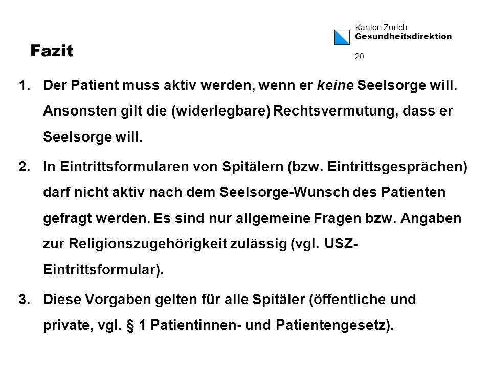 Kanton Zürich Gesundheitsdirektion 20 Fazit 1.Der Patient muss aktiv werden, wenn er keine Seelsorge will.