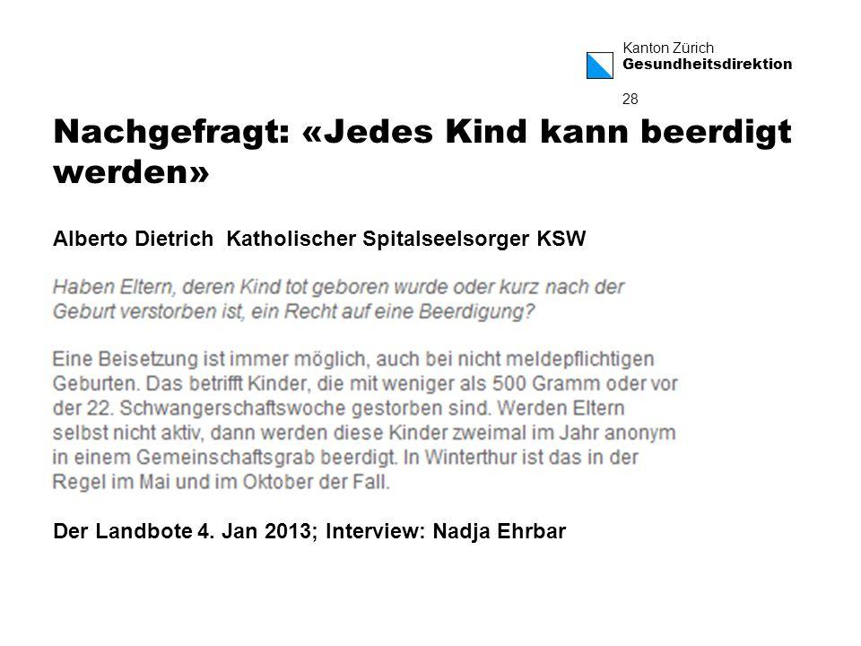 Kanton Zürich Gesundheitsdirektion 28 Nachgefragt: «Jedes Kind kann beerdigt werden» Der Landbote 4.
