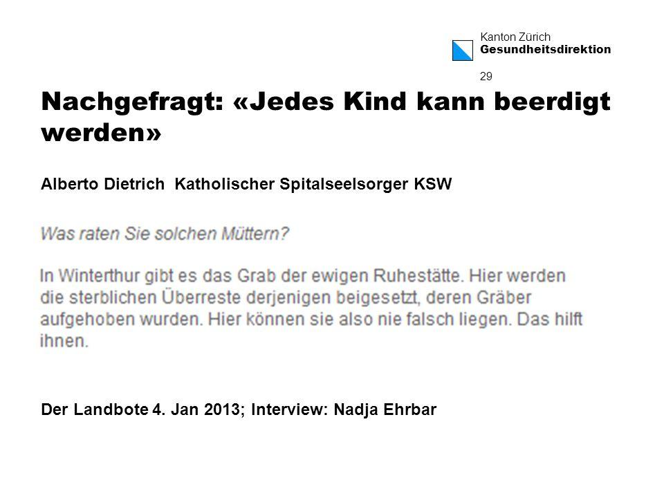 Kanton Zürich Gesundheitsdirektion 29 Nachgefragt: «Jedes Kind kann beerdigt werden» Der Landbote 4.