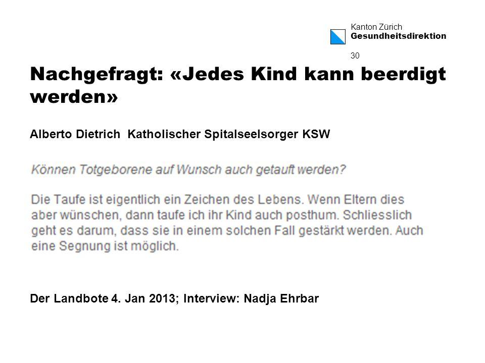 Kanton Zürich Gesundheitsdirektion 30 Nachgefragt: «Jedes Kind kann beerdigt werden» Der Landbote 4.