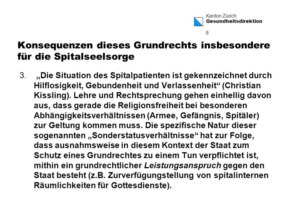 Kanton Zürich Gesundheitsdirektion 8 Konsequenzen dieses Grundrechts insbesondere für die Spitalseelsorge 3.