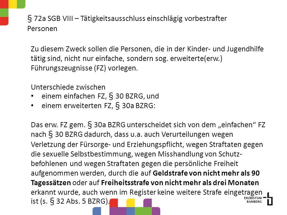 § 72a SGB VIII – Tätigkeitsausschluss einschlägig vorbestrafter Personen Das BKSchG hat zusammengefasst zu folgenden wesentlichen Änderungen des § 72a SGB VIII geführt: Ein eventueller Tätigkeitsausschluss ist durch die Vorlage eines erweiterten Führungszeugnisses (erw.