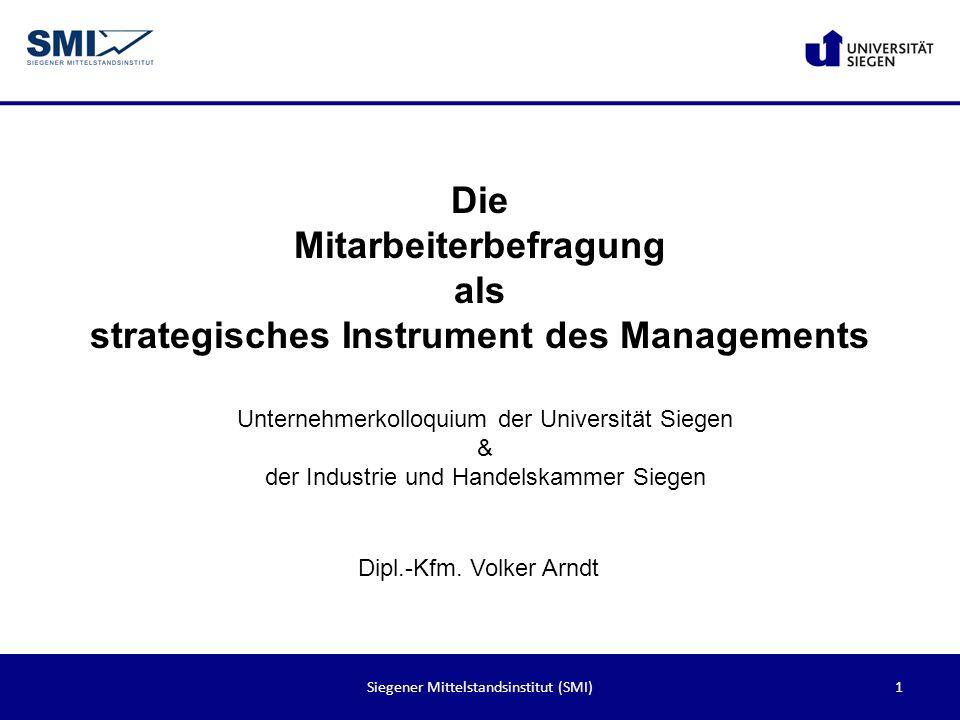 1Siegener Mittelstandsinstitut (SMI) Die Mitarbeiterbefragung als strategisches Instrument des Managements Dipl.-Kfm. Volker Arndt Unternehmerkolloqui