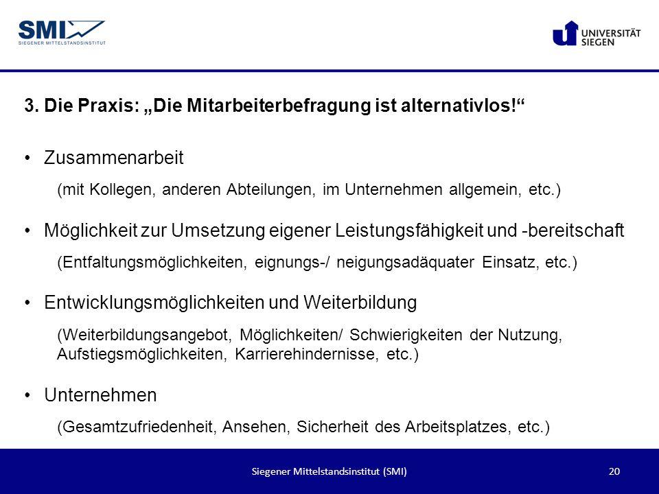 21Siegener Mittelstandsinstitut (SMI) 3. Die Praxis: Die Mitarbeiterbefragung ist alternativlos!