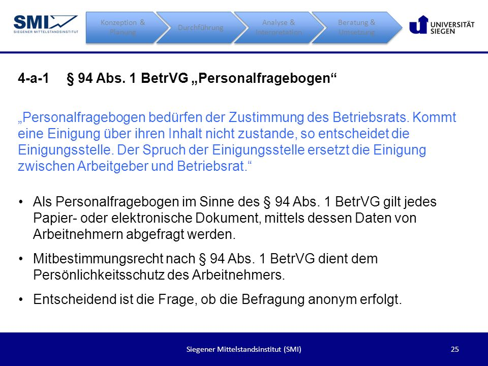 25Siegener Mittelstandsinstitut (SMI) 4-a-1§ 94 Abs. 1 BetrVG Personalfragebogen Personalfragebogen bedürfen der Zustimmung des Betriebsrats. Kommt ei