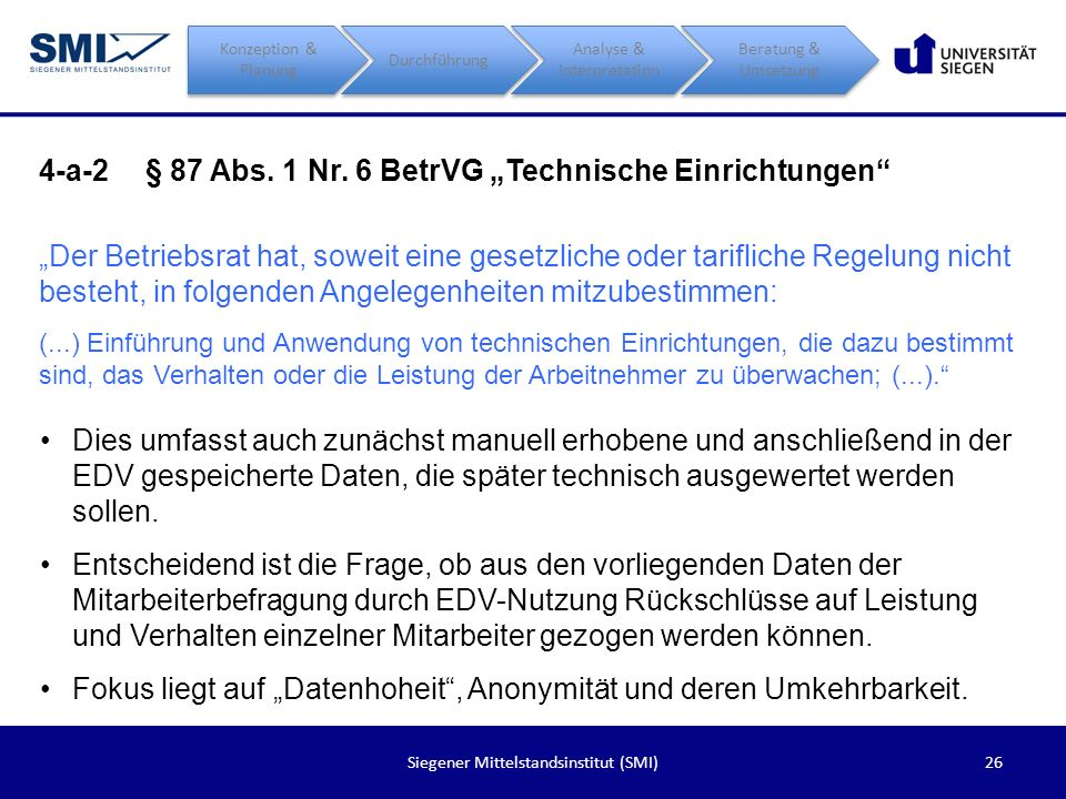 26Siegener Mittelstandsinstitut (SMI) 4-a-2§ 87 Abs. 1 Nr. 6 BetrVG Technische Einrichtungen Der Betriebsrat hat, soweit eine gesetzliche oder tarifli