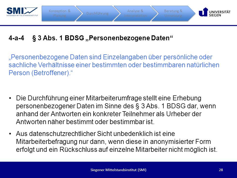 28Siegener Mittelstandsinstitut (SMI) 4-a-4§ 3 Abs. 1 BDSG Personenbezogene Daten Personenbezogene Daten sind Einzelangaben über persönliche oder sach